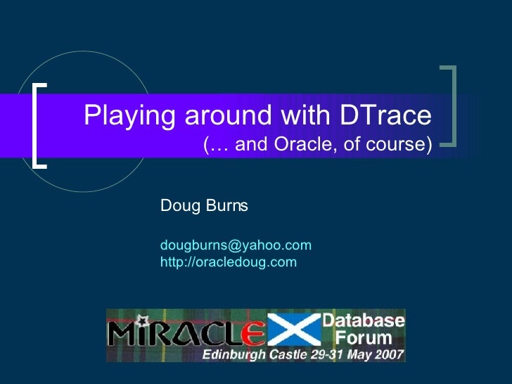 Playing around with DTrace (… and Oracle, of course) Doug Burns [email_address] http://oracledoug.com