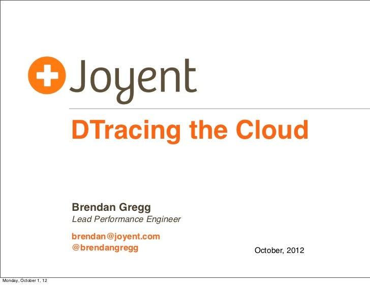 DTracing the Cloud                        Brendan Gregg                        Lead Performance Engineer                  ...