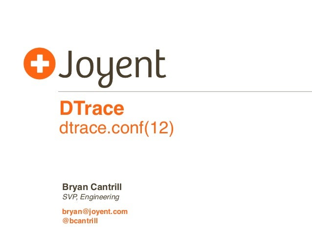 DTrace dtrace.conf(12) SVP, Engineering bryan@joyent.com Bryan Cantrill @bcantrill