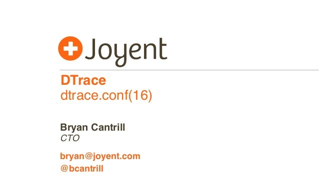 DTrace dtrace.conf(16) CTO bryan@joyent.com Bryan Cantrill @bcantrill