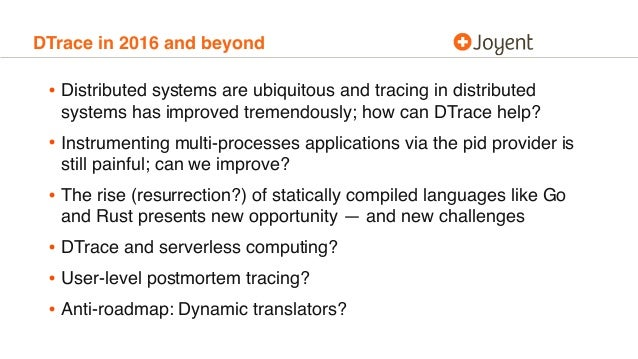 DTrace in 2016 and beyond • Distributed systems are ubiquitous and tracing in distributed systems has improved tremendousl...