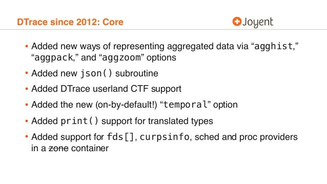 """DTrace since 2012: Core • Added new ways of representing aggregated data via """"agghist,"""" """"aggpack,"""" and """"aggzoom"""" options •..."""