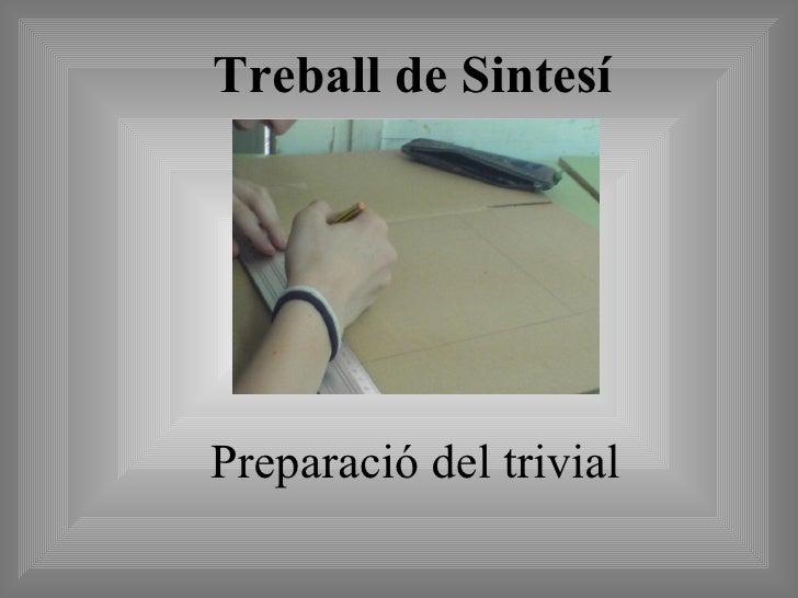 Treball de Sintesí <ul><li>Preparació del trivial </li></ul>