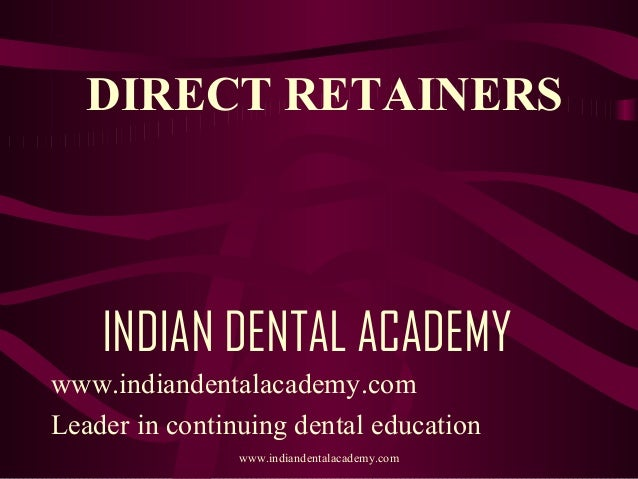 DIRECT RETAINERS  INDIAN DENTAL ACADEMY www.indiandentalacademy.com Leader in continuing dental education www.indiandental...