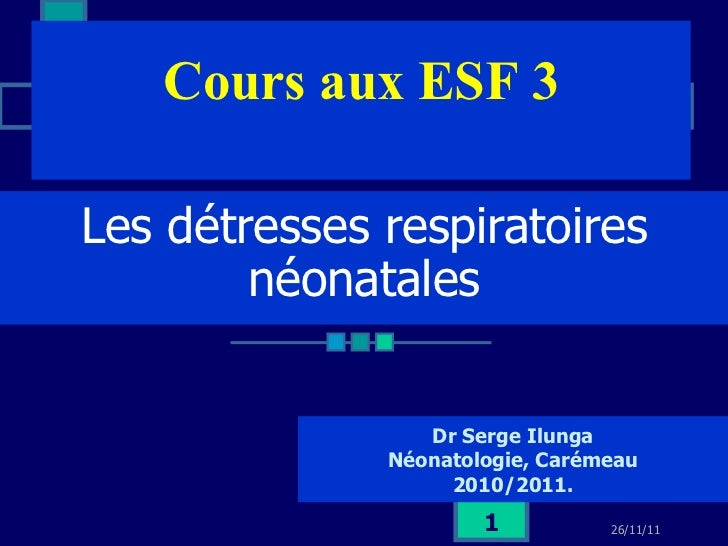 Les détresses respiratoires néonatales Dr Serge Ilunga Néonatologie, Carémeau 2010/2011. Cours aux ESF 3