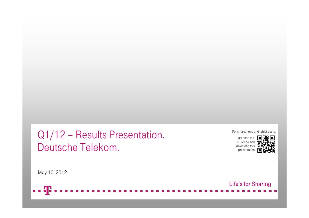 Q1/12 – Results Presentation.   For smartphone and tablet users:                                   just scan theDeutsche T...