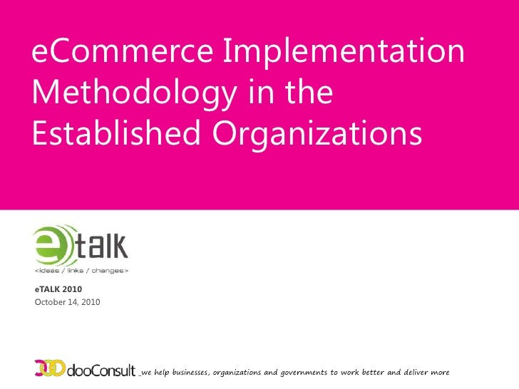 eCommerce Implementation Methodology in the Established Organizations <br />_we help businesses, organizations and governm...