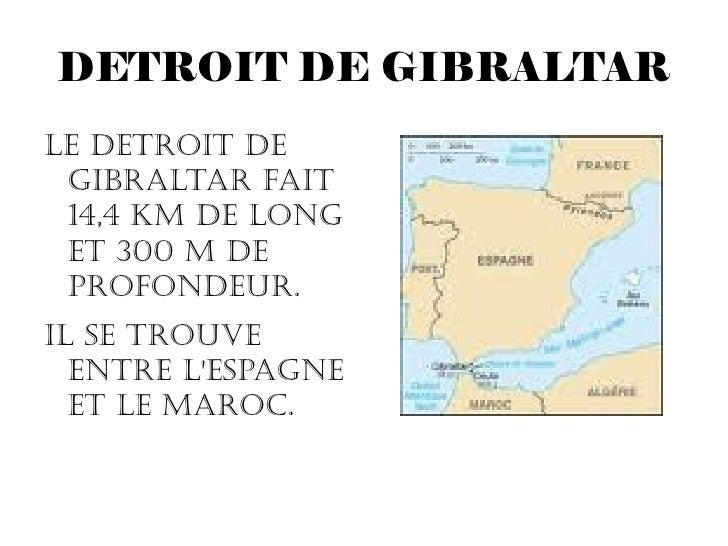 DETROIT DE GIBRALTAR <ul><li>LE DETROIT DE GIBRALTAR FAIT 14,4 KM DE LONG ET 300 M DE PROFONDEUR. </li></ul><ul><li>Il se ...