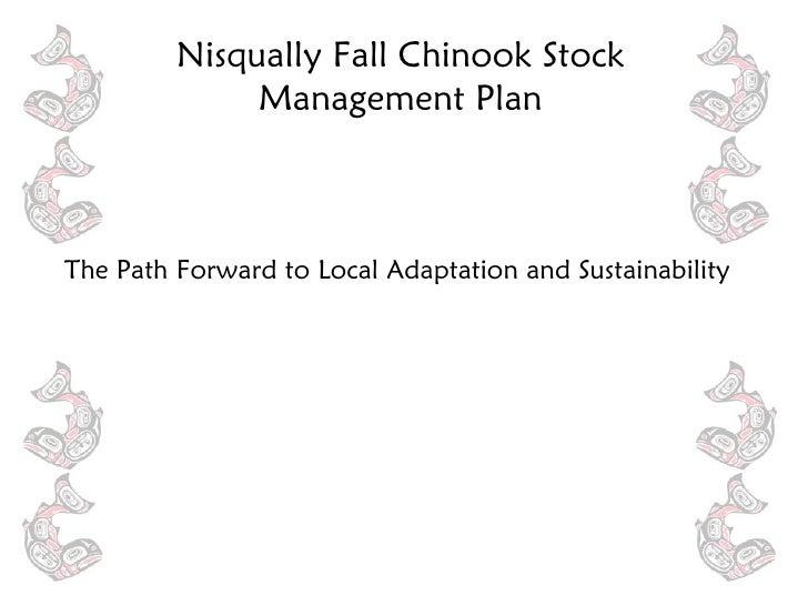 <ul><li>The Path Forward to Local Adaptation and Sustainability </li></ul>Nisqually Fall Chinook Stock Management Plan