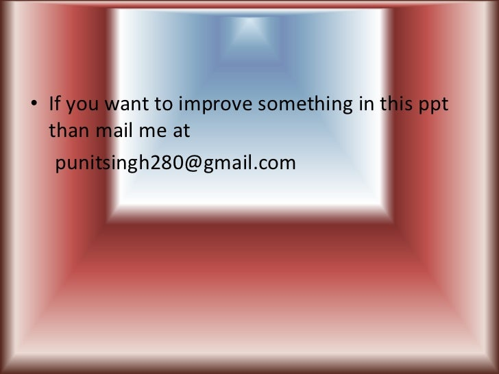 • If you want to improve something in this ppt  than mail me at   punitsingh280@gmail.com