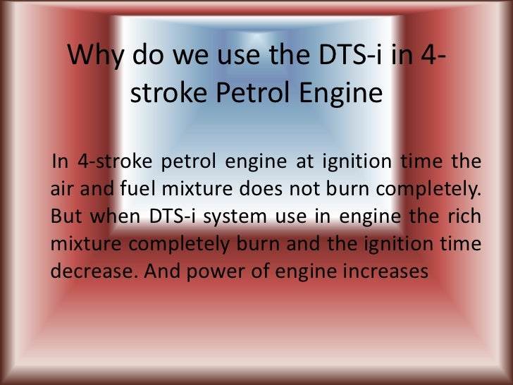 Why do we use the DTS-i in 4-     stroke Petrol EngineIn 4-stroke petrol engine at ignition time theair and fuel mixture d...