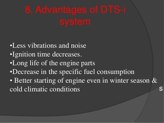 9.Disadvantages of DTS-i system  The engine tends to overheat and loose power at higher speeds as compared to a single pl...