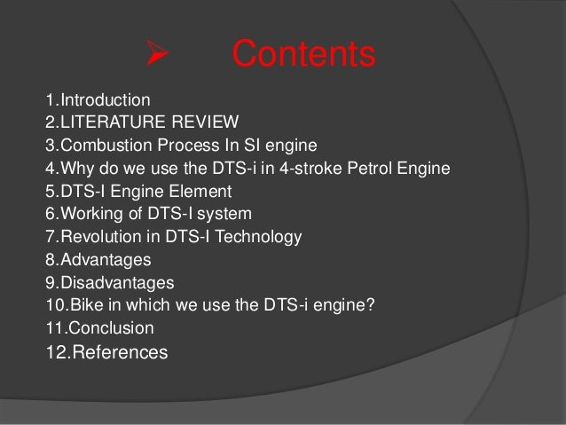  Contents 1.Introduction 2.LITERATURE REVIEW 3.Combustion Process In SI engine 4.Why do we use the DTS-i in 4-stroke Petr...