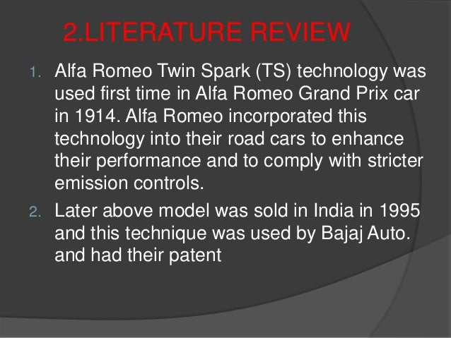 2.LITERATURE REVIEW 1. Alfa Romeo Twin Spark (TS) technology was used first time in Alfa Romeo Grand Prix car in 1914. Alf...