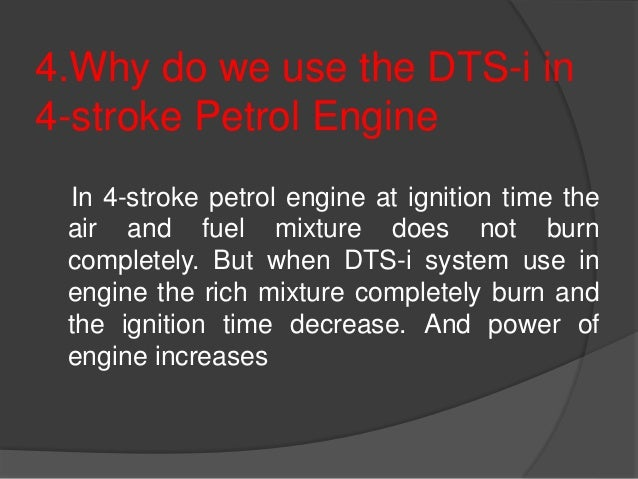 4.Why do we use the DTS-i in 4-stroke Petrol Engine In 4-stroke petrol engine at ignition time the air and fuel mixture do...