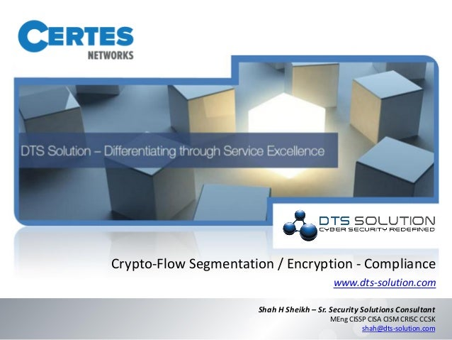 Crypto-Flow Segmentation / Encryption - Compliance www.dts-solution.com Shah H Sheikh – Sr. Security Solutions Consultant ...