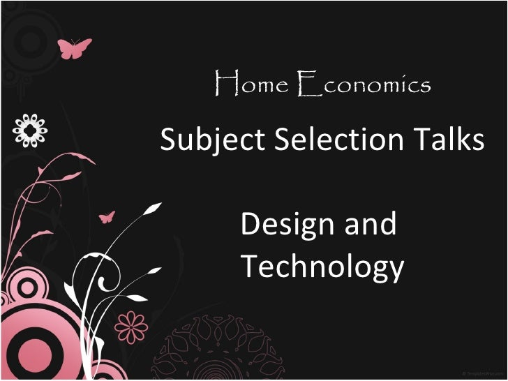 Home EconomicsSubject Selection Talks     Design and     Technology
