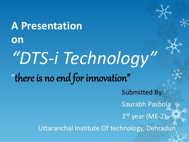 """A Presentation  on  """"DTS-i Technology""""  """"there is no end for innovation""""  Submitted By:  Saurabh Pasbola  3rd year (ME-2) ..."""