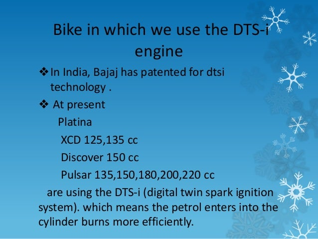 Bike in which we use the DTS-i  engine  ❖In India, Bajaj has patented for dtsi  technology .  ❖ At present  Platina  XCD 1...