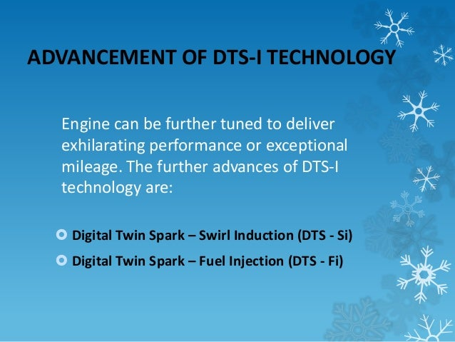 ADVANCEMENT OF DTS-I TECHNOLOGY  Engine can be further tuned to deliver  exhilarating performance or exceptional  mileage....