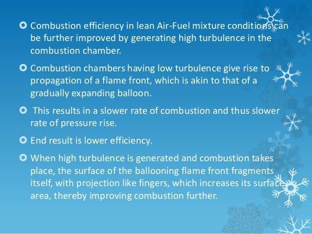  Combustion efficiency in lean Air-Fuel mixture conditions can  be further improved by generating high turbulence in the ...