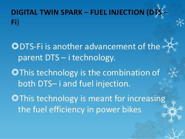DIGITAL TWIN SPARK – FUEL INJECTION (DTS –  Fi)  DTS-Fi is another advancement of the  parent DTS – i technology.  This ...