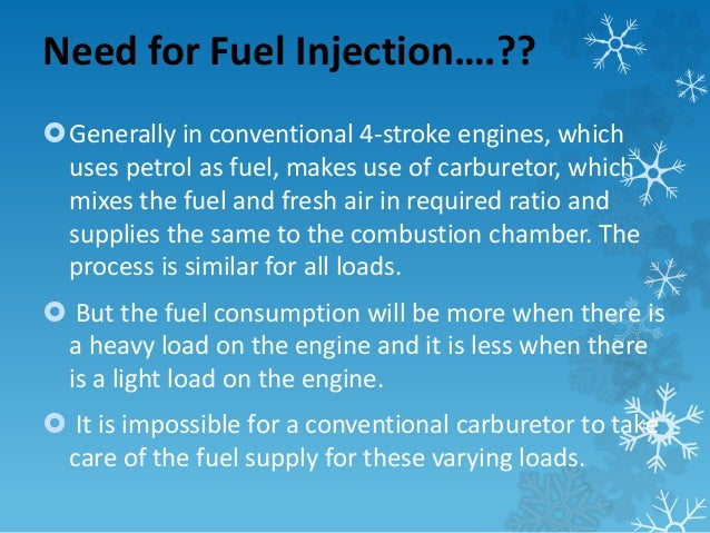 Need for Fuel Injection….??  Generally in conventional 4-stroke engines, which  uses petrol as fuel, makes use of carbure...