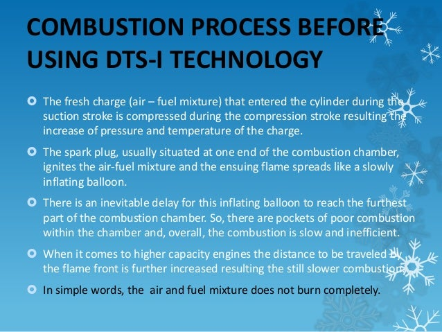 COMBUSTION PROCESS BEFORE  USING DTS-I TECHNOLOGY   The fresh charge (air – fuel mixture) that entered the cylinder durin...