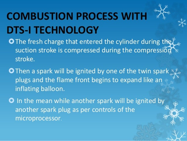 COMBUSTION PROCESS WITH  DTS-I TECHNOLOGY  The fresh charge that entered the cylinder during the  suction stroke is compr...