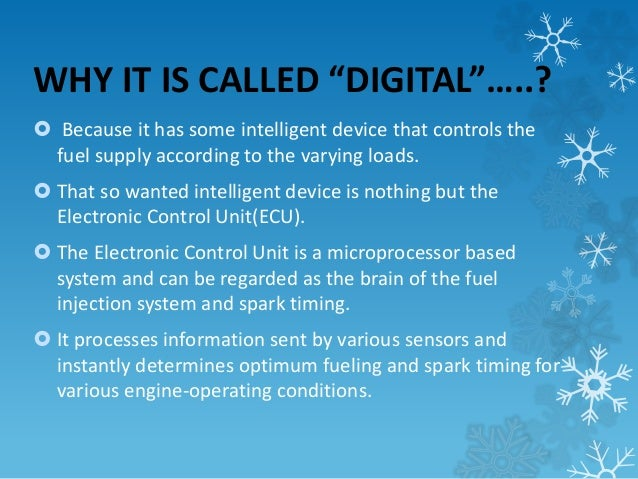 """WHY IT IS CALLED """"DIGITAL""""…..?   Because it has some intelligent device that controls the  fuel supply according to the v..."""