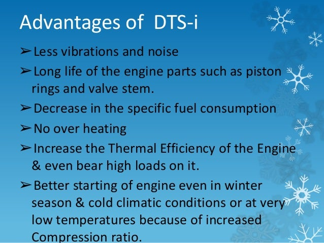 Advantages of DTS-i  ➢Less vibrations and noise  ➢Long life of the engine parts such as piston  rings and valve stem.  ➢De...