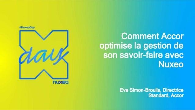 Comment Accor optimise la gestion de son savoir-faire avec Nuxeo Eve Simon-Broulis, Directrice Standard, Accor