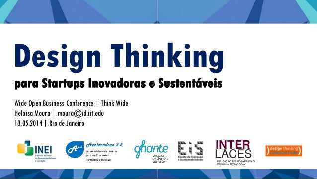 Design Thinking Wide Open Business Conference | Think Wide Heloisa Moura | moura@id.iit.edu 13.05.2014 | Rio de Janeiro ED...