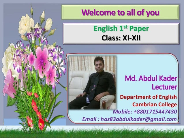 Md. Abdul Kader Lecturer Department of English Cambrian College Mobile: +8801715447430 Email : has83abdulkader@gmail.com W...