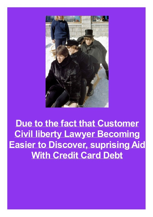 Due to the fact that Customer Civil liberty Lawyer Becoming Easier to Discover, suprising Aid With Credit Card Debt