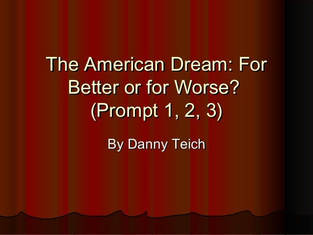 The American Dream: ForThe American Dream: ForBetter or for Worse?Better or for Worse?(Prompt 1, 2, 3)(Prompt 1, 2, 3)By D...