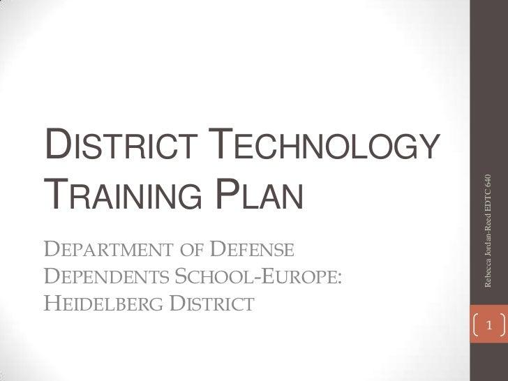 District Technology Training Plan<br />Department of Defense Dependents School-Europe: Heidelberg District<br />Rebecca Jo...