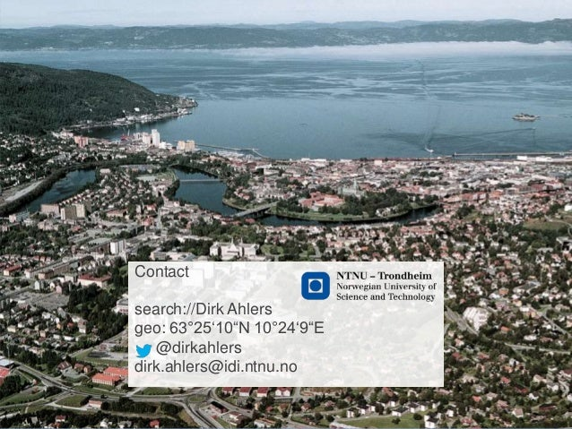 """Contact search://Dirk Ahlers geo: 63°25'10""""N 10°24'9""""E @dirkahlers dirk.ahlers@idi.ntnu.no"""