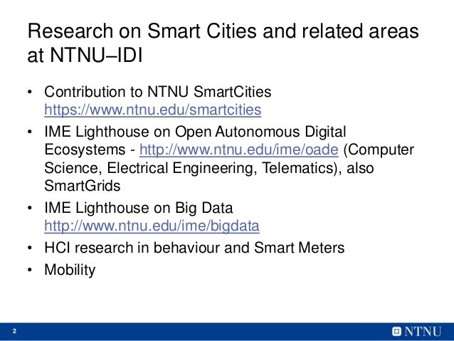 2 Research on Smart Cities and related areas at NTNU–IDI • Contribution to NTNU SmartCities https://www.ntnu.edu/smartciti...