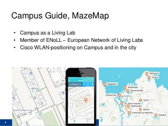 4 Campus Guide, MazeMap • Campus as a Living Lab • Member of ENoLL – European Network of Living Labs • Cisco WLAN-position...