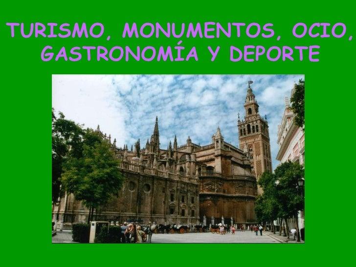TURISMO, MONUMENTOS, OCIO, GASTRONOMÍA Y DEPORTE