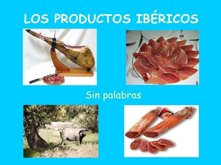 LOS PRODUCTOS IBÉRICOS Sin palabras