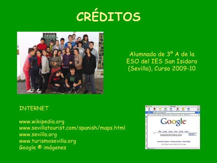 CRÉDITOS INTERNET www.wikipedia.org www.sevillatourist.com/spanish/maps.html www.sevilla.org www.turismosevilla.org Google...