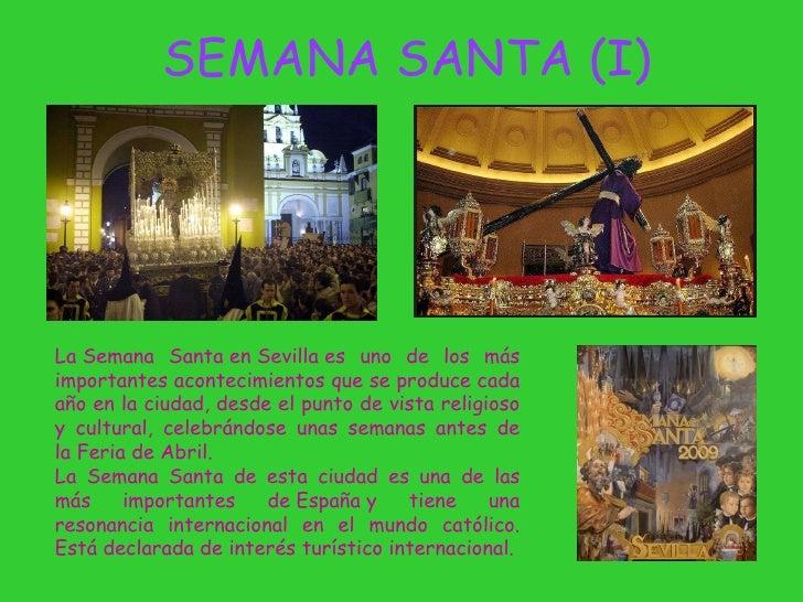 SEMANA SANTA (I) LaSemana SantaenSevillaes uno de los más importantes acontecimientos que se produce cada año en la ci...