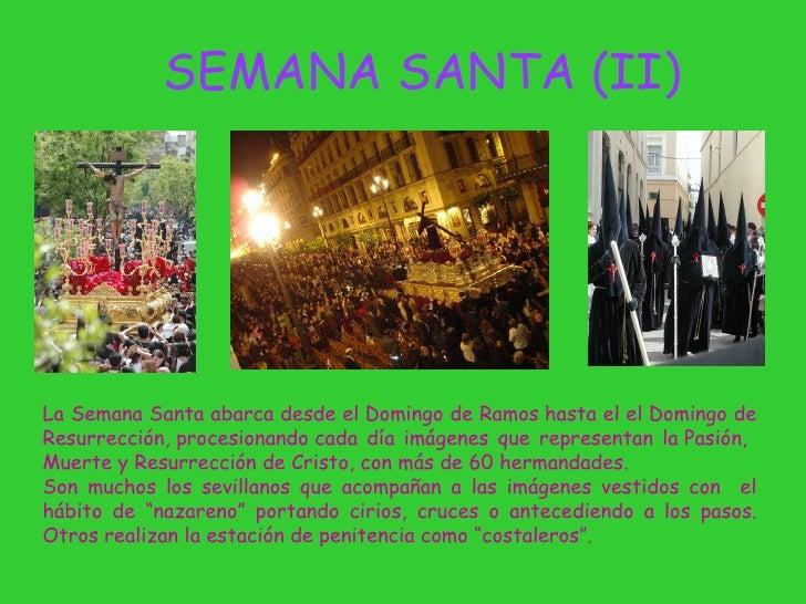 SEMANA SANTA (II) La Semana Santa abarca desde elDomingo de Ramoshasta el elDomingo de Resurrección,procesionandocada...