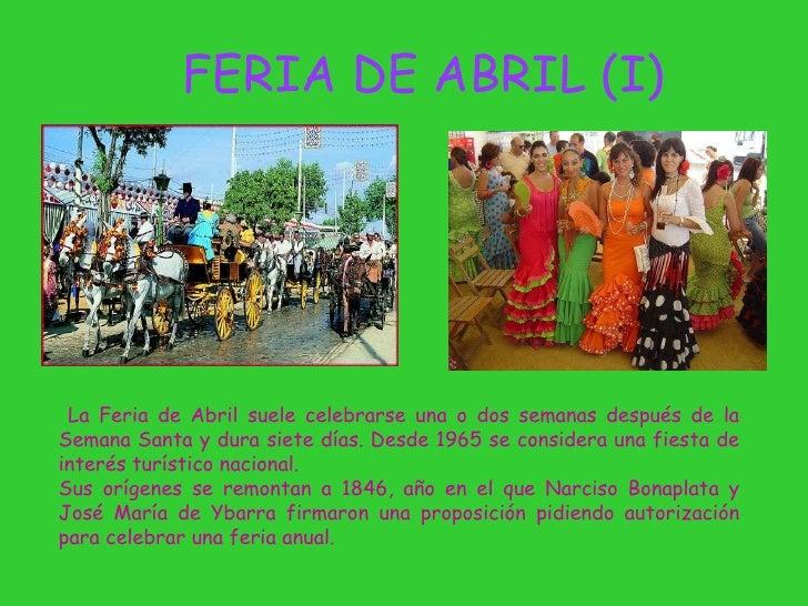 FERIA DE ABRIL (I) La Feria de Abril suele celebrarse una o dos semanas después de la Semana Santa y dura siete días. D es...