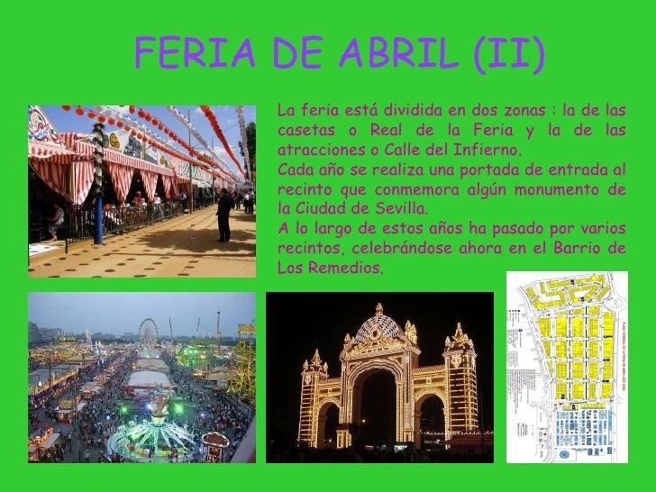 FERIA DE ABRIL (II) La feria está dividida en dos zonas : la de las casetas o Real de la Feria y la de las atracciones o C...