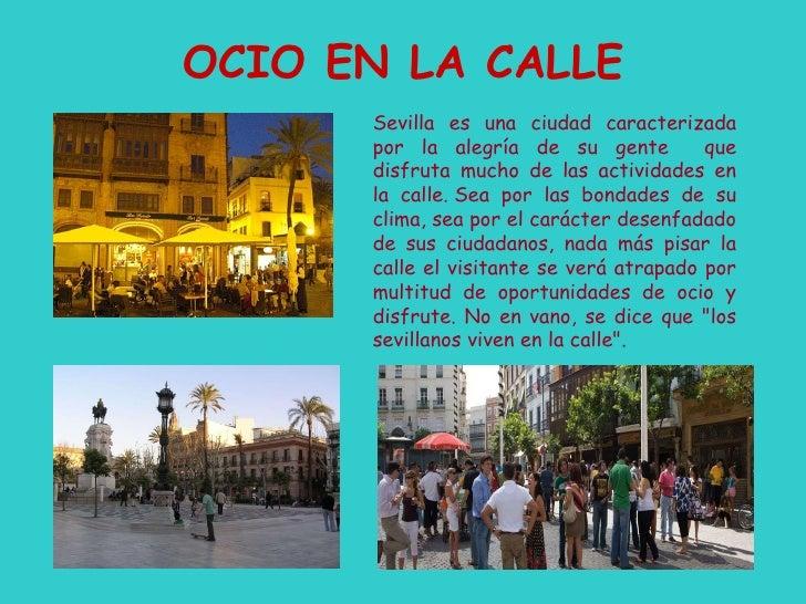 OCIO EN LA CALLE Sevilla es una ciudad caracterizada por la alegría de su gente  que disfruta mucho de las actividades en ...