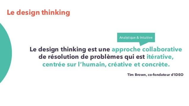 Le design thinking Le design thinking est une approche collaborative de résolution de problèmes qui est itérative, centrée...