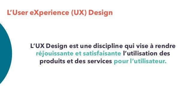L'User eXperience (UX) Design L'UX Design est une discipline qui vise à rendre réjouissante et satisfaisante l'utilisation...